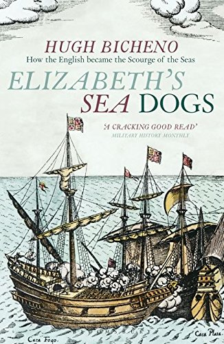 Elizabeth's Sea Dogs: How the English Became the Scourge of the Seas