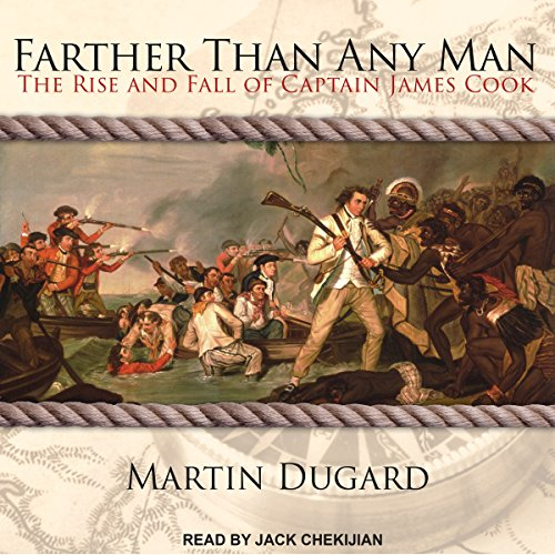 Farther Than Any Man     The Rise and Fall of Captain James Cook              By:                                                                                                                                 Martin Dugard                               Narrated by:                                                                                                                                 Jack Chekijian                      Length: 11 hrs and 22 mins     107 ratings     Overall 4.6