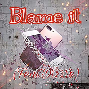 Blame It (feat. Dizzle)
