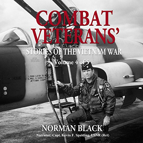 Combat Veterans' Stories of the Vietnam War: Vietnam War, Volume 4                   By:                                                                                                                                 Norman Black                               Narrated by:                                                                                                                                 CAPT Kevin F Spalding USNR-Ret                      Length: 9 hrs and 18 mins     2 ratings     Overall 4.5