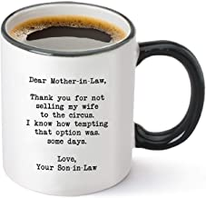 Dear Mother-in-law, Thank You for Not Selling My Wife To The Circus – Funny Mother in Law Gifts from Son in Law – Best Mother's Day, Birthday, Wedding or Christmas Gift Idea - 11 oz Tea Cup White