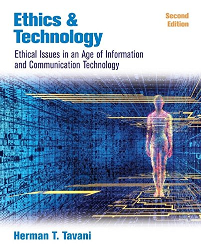 Ethics and Technology 2e WSE: Ethical Issues in an Age of Information and Communication Technology