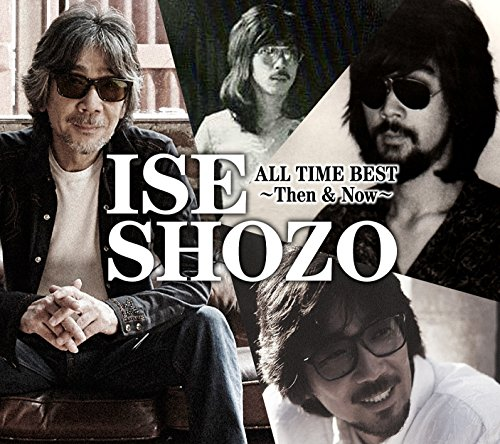 ISE SHOZO ALL TIME BEST~Then & Now~