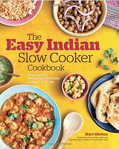 The Easy Indian Slow Cooker Cookbook: Prep-and-Go Restaurant Favorites to Make at Home