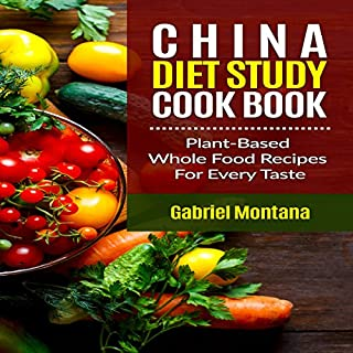 The China Diet Study Cookbook     Plant-Based Whole Food Recipes for Every Taste!              By:                                                                                                                                 Gabriel Montana                               Narrated by:                                                                                                                                 Gene Blake                      Length: 1 hr and 25 mins     Not rated yet     Overall 0.0