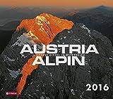 Austria alpin - Große Gipfel in Österreich 2016: Mit Fotos von Bernd Ritschel und Herbert Raffalt