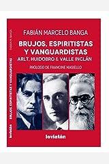 Brujos, espiritistas y vanguardistas: Arlt, Huidobro, Valle Incán (Spanish Edition) Kindle Edition