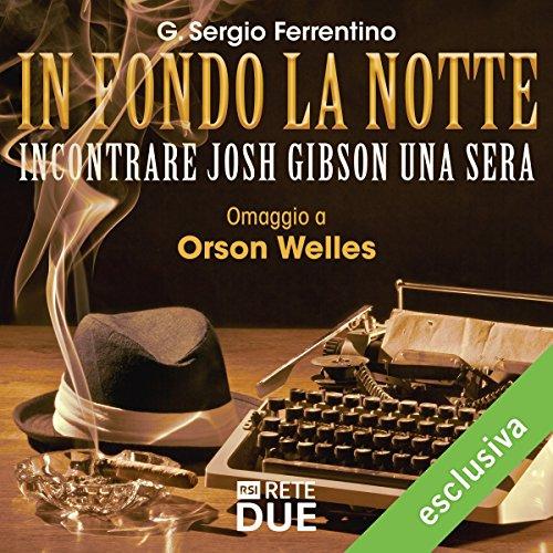 Incontrare Josh Gibson una sera (In fondo la notte - Omaggio a Orson Welles) | G. Sergio Ferrentino