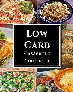 Low Carb Casserole Cookbook: Assortment of Delicious Low Carb Diet Casserole Recipes!