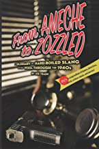 From Ameche to Zozzled: A Glossary of Hard-Boiled Slang of the 1920s through the 1940s