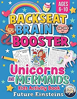 Backseat Brain Booster Unicorns and Mermaids Kids Activity Book - Ages 6-10: An Educational Activity Workbook with Colorin...