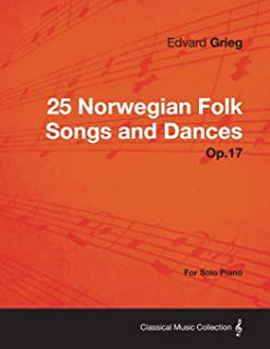 25 Norwegian Folk Songs and Dances Op.17 - For Solo Piano