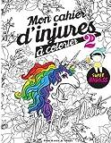 Mon cahier d'injures à colorier 2 - Le livre de coloriage le plus badass du monde