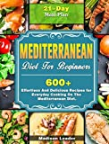 Mediterranean Diet For Beginners: 600+ Effortless And Delicious Recipes for Everyday Cooking On The Mediterranean Diet. ( 21-Day Meal Plan )
