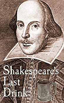 Shakespeare's Last Drink: How did Shakespeare die? by [Shaun Traynor]