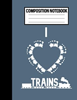 Composition Notebook I Love Trains: Locomotive Train Lover Gifts For Men, Steam Train Engineer Notebook Or Model Railroad ...
