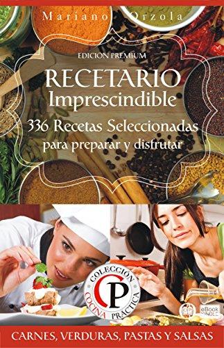 RECETARIO IMPRESCINDIBLE 1: CARNES, VERDURAS, PASTAS Y SALSAS: 336 recetas seleccionadas para...