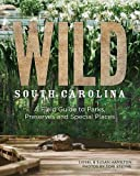 Wild South Carolina: A Field Guide to Parks, Preserves and Special Places