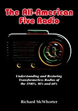 The All-American Five Radio: Understanding and Restoring Transformerless Radios of the 1940's, 50's and 60's