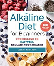 The Alkaline Diet for Beginners: Understand pH, Eat Well, and Reclaim Your Health