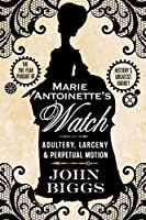 Marie Antoinette's Watch: Adultery, Larceny, and Perpetual Motion