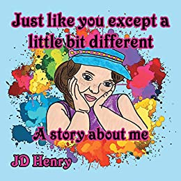 Just like you except a little bit different.: A story about me. by [JD Henry]