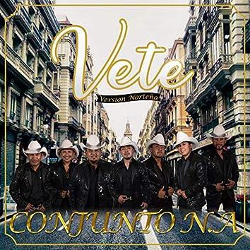 Vete (Version norteña)