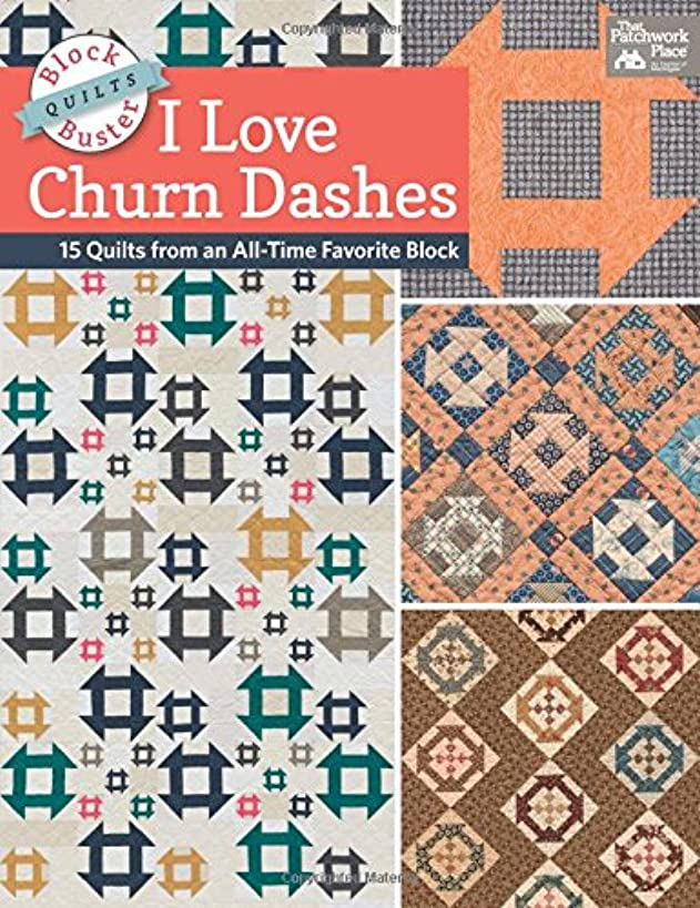 Block-Buster Quilts - I Love Churn Dashes: 15 Quilts from an All-Time Favorite Block