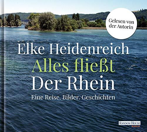 Alles fließt: Der Rhein: Eine Reise. Bilder. Geschichten