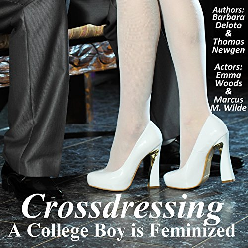 Crossdressing     A College Boy Is Feminized              By:                                                                                                                                 Barbara Deloto,                                                                                        Thomas Newgen                               Narrated by:                                                                                                                                 Marcus M. Wilde,                                                                                        Emma Woods                      Length: 2 hrs and 9 mins     36 ratings     Overall 4.2
