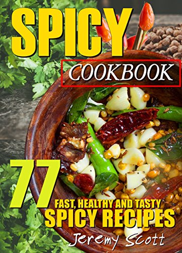Download SPICY COOKBOOK: 77 FAST, HEALTHY AND TASTY SPICY RECIPES (English Edition) B07BDKM915