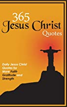 365 Jesus Christ Quotes: Daily Jesus Christ Quotes for More Faith, Gratitude and Strength