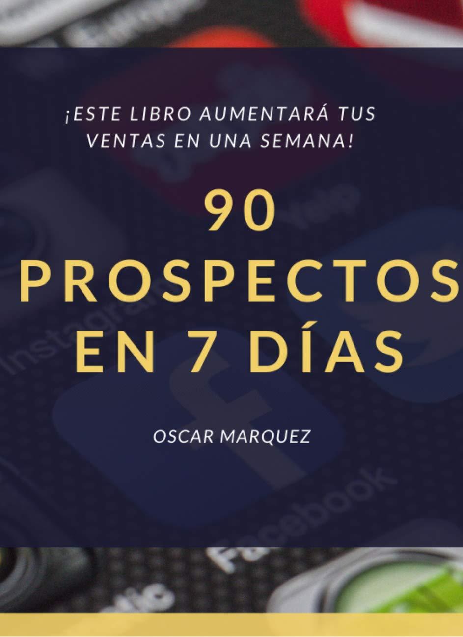 Cómo Atraer 90 Prospectos en 7 Días (Spanish Edition)