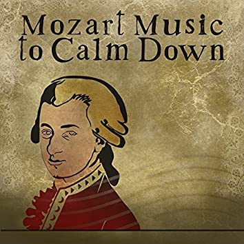 Mozart Music to Calm Down – Easy Listening, Classical Music to Calm Down, Rest a Bit