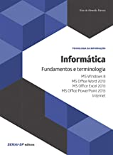 Informática: Fundamentos e terminologia: ms windows 8, ms office word 2013, ms office excel 2013, ms office powerpoint 201...