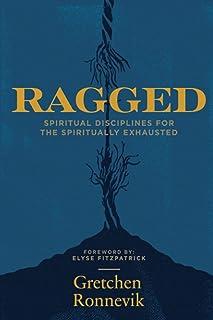 Ragged: Spiritual Disciplines for the Spiritually Exhausted