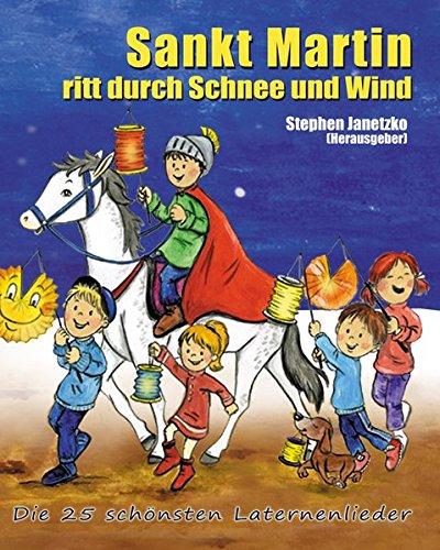 Sankt Martin ritt durch Schnee und Wind - Die 25 schönsten Laternenlieder: Das Liederbuch mit allen Texten, Noten und Gitarrengriffen zum Mitsingen und Mitspielen