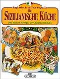 Die Sizilianische Küche. Die besten Rezepte der Regionalküche