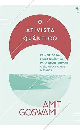O ativista quântico: Princípios da física quântica para mudar o mundo e a nós mesmos