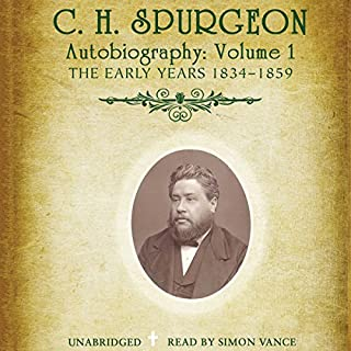 C.H. Spurgeon's Autobiography, Vol. 1     The Early Years, 1834-1859              By:                                                                                                                                 C. H. Spurgeon                               Narrated by:                                                                                                                                 Simon Vance                      Length: 21 hrs and 53 mins     6 ratings     Overall 5.0