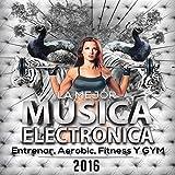 La Mejor Musica Electronica para Entrenar, Aerobic, Fitness Y Gym 2016
