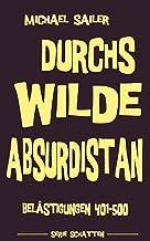 Durchs wilde Absurdistan: Belästigungen 401-500 (German Edition)