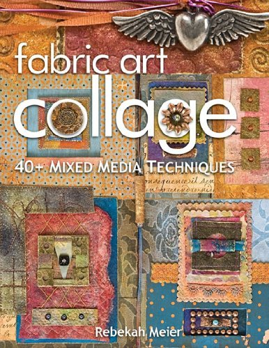 Fabric Art Collage: 40+ Mixed Media Techniques