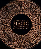 A History of Magic, Witchcraft, and the Occult