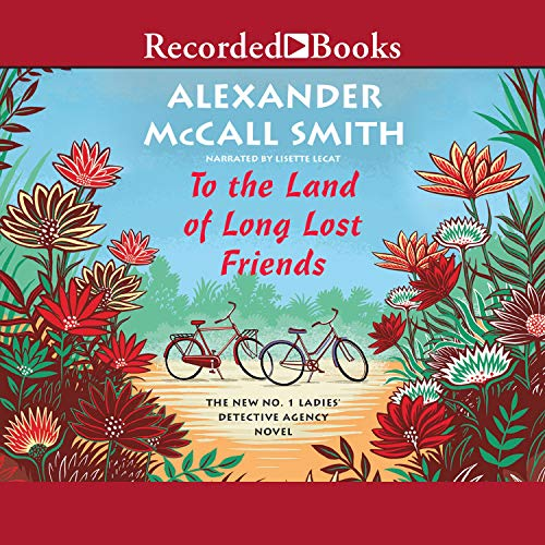 To the Land of Long Lost Friends: No. 1 Ladies' Detective Agency, Book 20