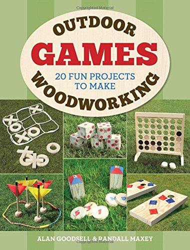 Compare Textbook Prices for Outdoor Woodworking Games: 20 Fun Projects to Make Illustrated Edition ISBN 9781784943745 by Goodsell, Alan,Maxey, Randall A.