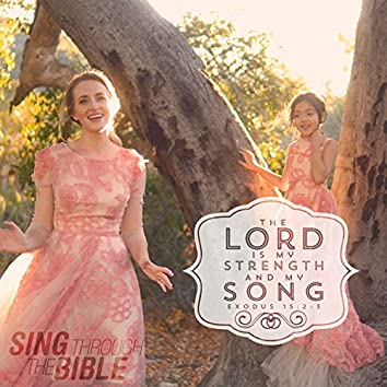 The Lord Is My Strength and My Song (Exodus 15:2-3 NLT)