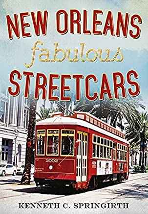 New Orleans Fabulous Streetcars (America Through Time) by Kenneth C. Springirth (2014-08-01)