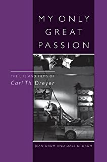 My Only Great Passion: The Life and Films of Carl Th. Dreyer (The Scarecrow Filmmakers Series Book 68)