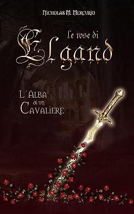 Lalba di un cavaliere. (Le Rose di Elgand Vol. 1)